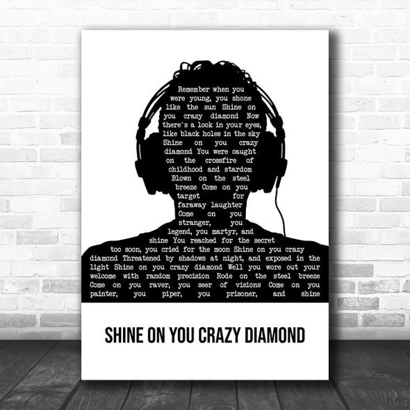 Pink Floyd Shine On You Crazy Diamond Black & White Man Headphones Gift Song Lyric Print