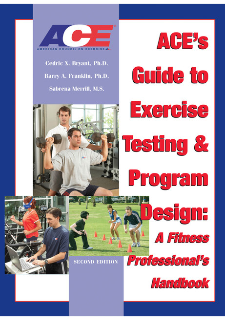 ACE`s Guide to Exercise Testing and Program Design: A Fitness Professional`s Handbook