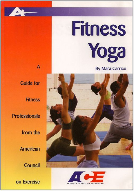 Fitness Yoga: A Guide for Fitness Professionals from the American Council on Exercise