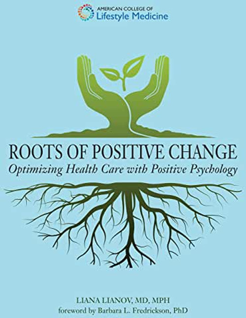 Roots of Positive Change: Optimizing Health Care with Positive Psychology