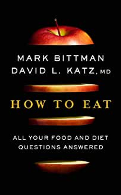 How to Eat: All Your Food and Diet Questions Answered 1st Edition