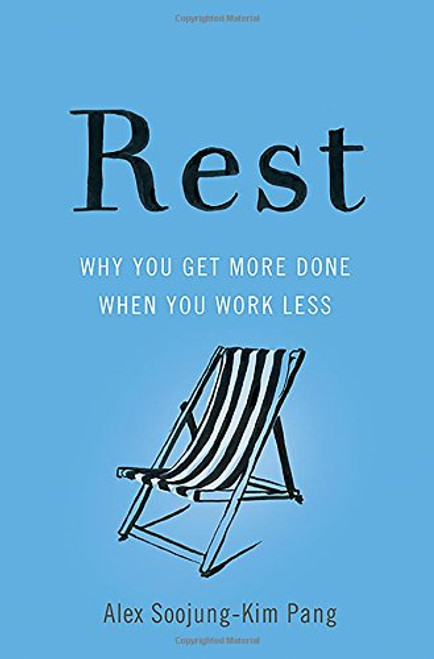 Rest: Why You Get More Done When You Work Less (Hardcover)