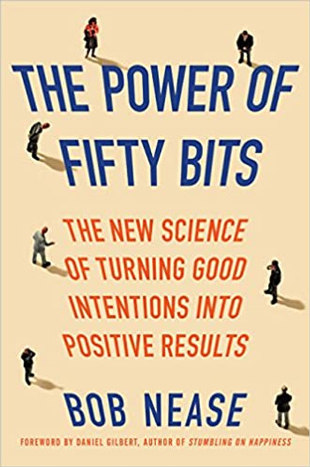 The Power of Fifty Bits: The New Science of Turning Good Intentions into Positive Results (Hardcover)