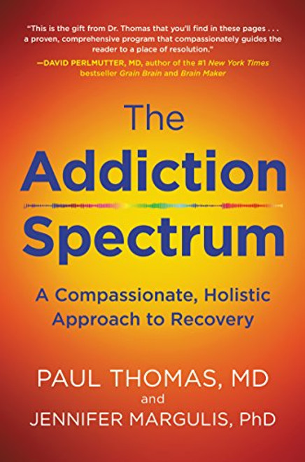 Addiction Spectrum, The: A Compassionate, Holistic Approach to Recovery (Hardcover)