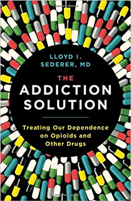 The Addiction Solution: Treating Our Dependence on Opioids and Other Drugs (Hardcover)