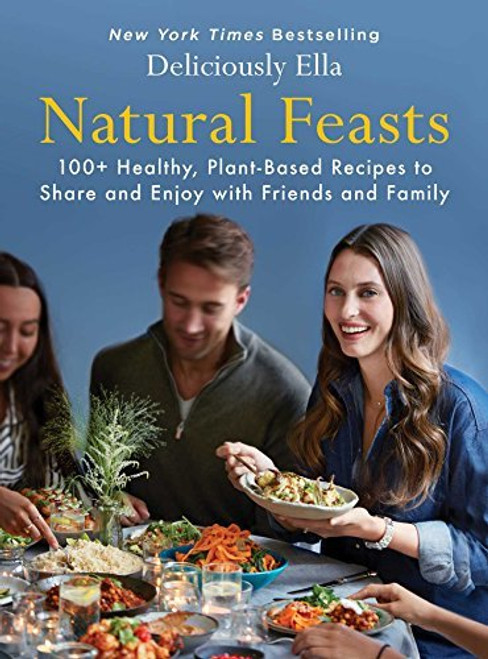 Natural Feasts: 100+ Healthy, Plant-Based Recipes to Share and Enjoy with Friends and Family (Hardcover)