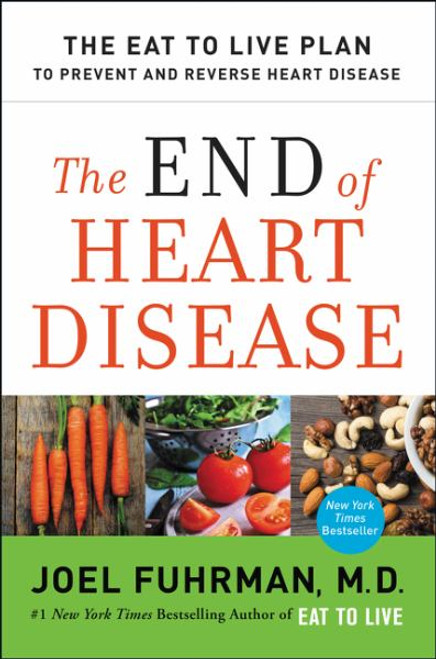 The End of Heart Disease: The Eat to Live Plan to Prevent and Reverse Heart Disease  (Hardcover)