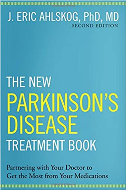 The New Parkinson's Disease Treatment Book: Partnering with Your Doctor To Get the Most from Your Medications (Hardcover)