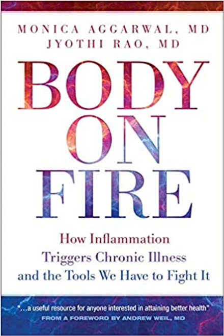 Body on Fire: How Inflammation Triggers Chronic Illness & the Tools We Have to Fight It Living