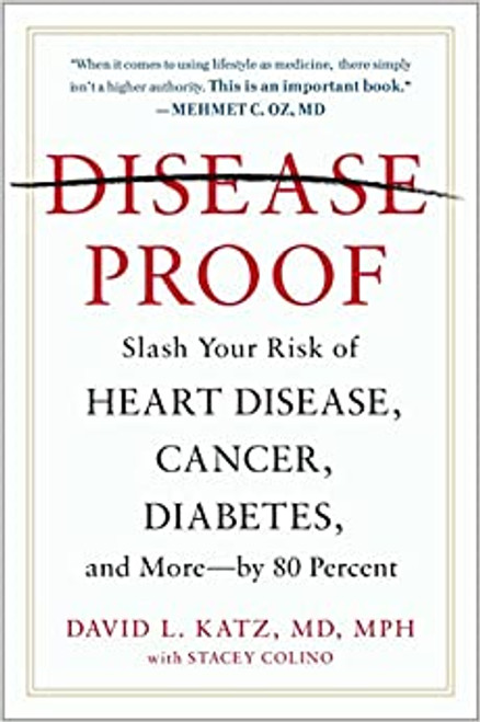 Disease Proof: Slash Your Risk of Heart Disease, Cancer, Diabetes, and More by 80%