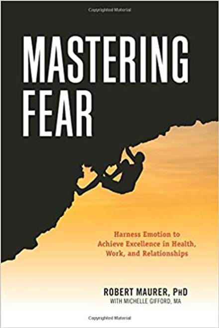 Mastering Fear: Harnessing Emotion to Achieve Excellence in Work, Health, and Relationships