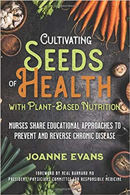 Cultivating Seeds of Health with Plant-based Nutrition: Nurses share educational approaches to prevent and reverse chronic disease