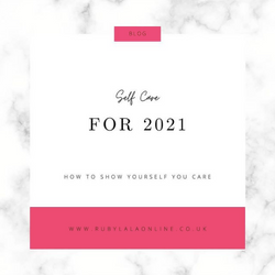 Self Care For 2021: The Best Ways To Show Yourself You Care