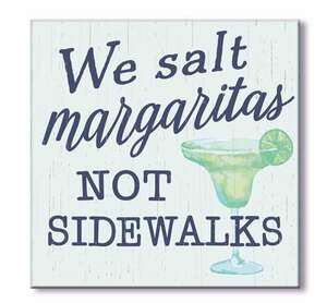 We Salt Margaritas Not Sidewalks Wood Block
