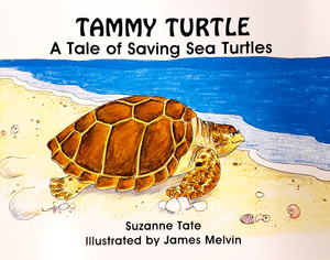 Tammy Turtle A Tale of Saving Sea Turtles Children's Book