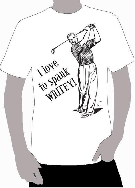 I Love to SPANK WHITEY!