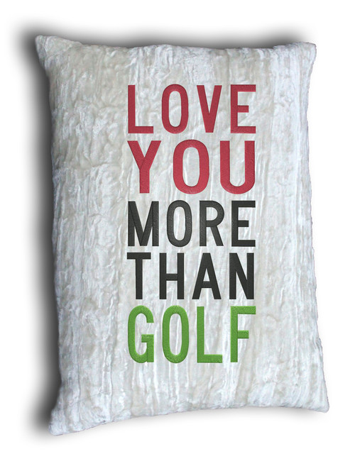 """birth.golf.death. Embroidered Home Décor Throw Pillow """"LOVE YOU MORE THAN GOLF"""""""