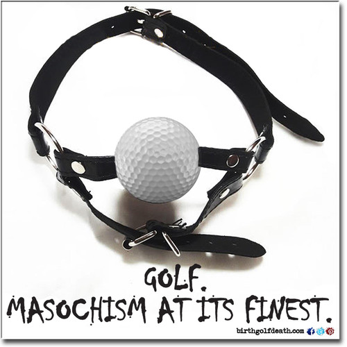 Golf: Masochism at its Finest