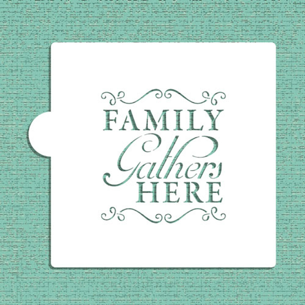 Family Gathers Here Cookie and Craft Stencil