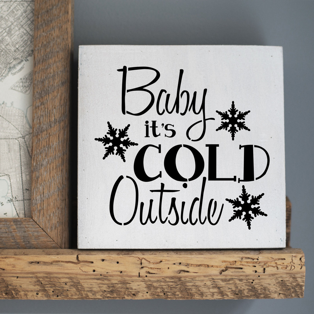 """""""Baby It's Cold Outside"""" Sign Stencil Sign"""
