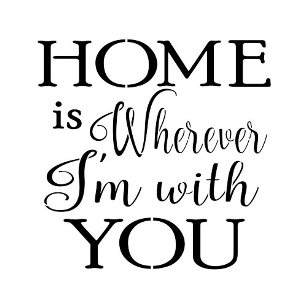 """""""Home is Wherever I'm With You"""" Sign Stencil (10 mil plastic)"""