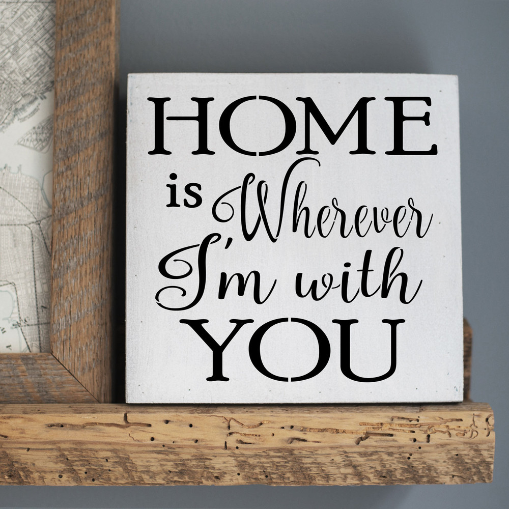 """""""Home is Wherever I'm With You"""" Sign Stencil Sign"""