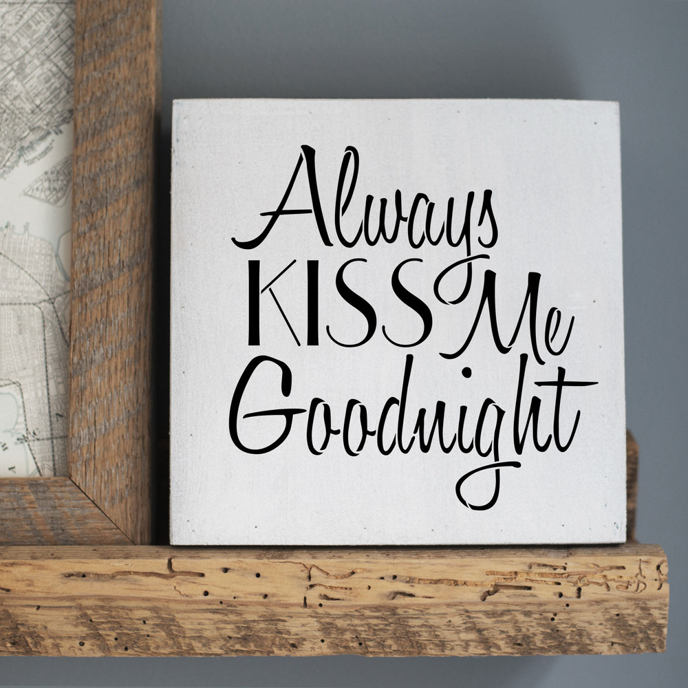 """Always Kiss Me Goodnight"" Sign Stencil Sign"
