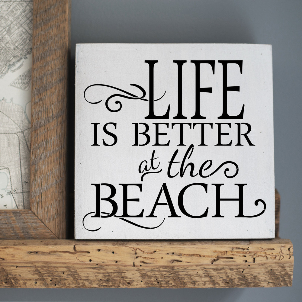 Life is Better at the Beach Stencil Sign
