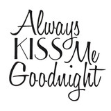 """Always Kiss Me Goodnight"" Stencil"