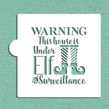 Warning This House is Under Elf  Surveillance Cookie and Craft Stencil