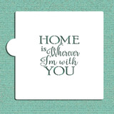 Home Is Wherever I'm With You Cookie and Craft Stencil