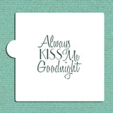 Always Kiss Me Goodnight Cookie and Craft Stencil
