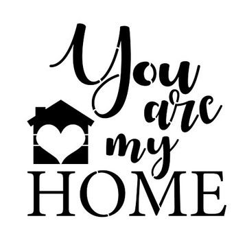 You Are My Home Sign Stencil (10 mil plastic)