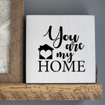 You Are My Home Sign Stencil Sign