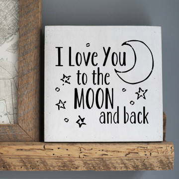 I Love You to the Moon and Back Stencil Sign