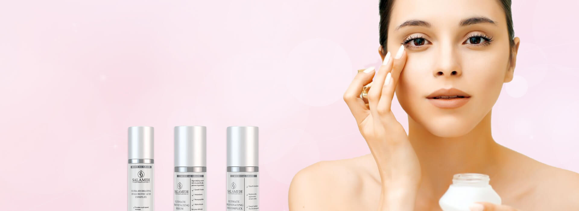 Love your skin. Care for yourself.  Optimize your skin care routine with products formulated by Dr. Salameh, just for you.