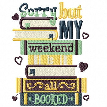 Sorry But My Weekend Is All Booked - Reading Hobby #07  Machine Embroidery Design
