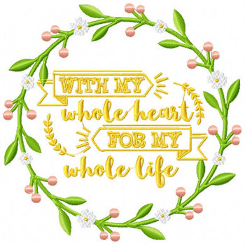 With My Whole Heart For My Whole Life - Rustic Wedding Collection #16 Machine Embroidery Design