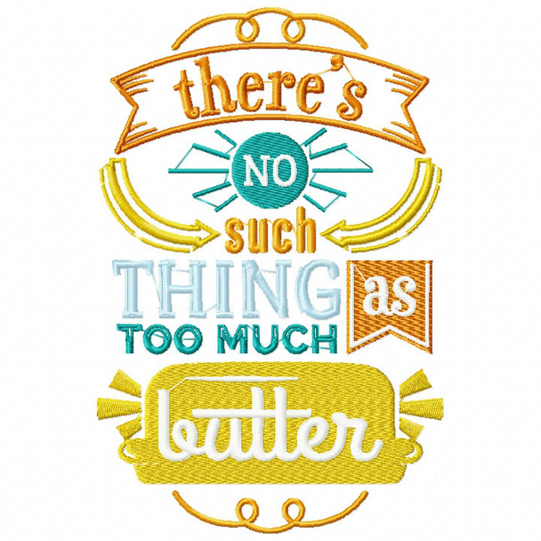 No Such Things As Too Much Butter - Cooking Hobby #04 Machine Embroidery Design