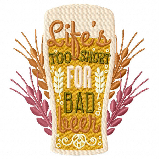Life's Too Short for Bad Beer - Craft Beer Hobby Collection #06 - Machine Embroidery Design