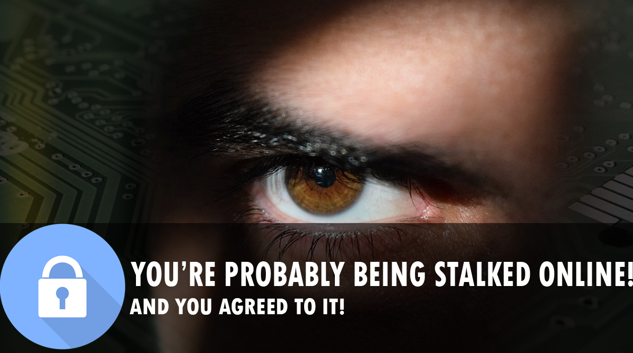 ​You're probably being stalked online.