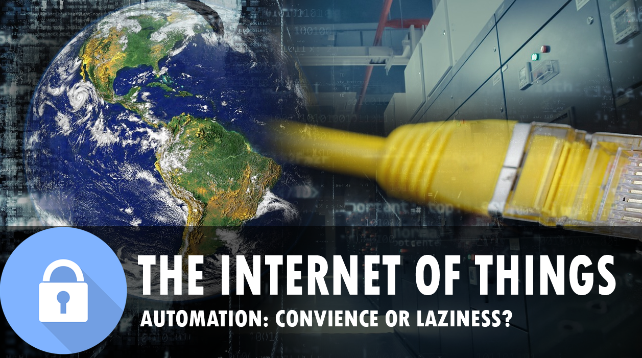 Internet of things,  convience or laziness?