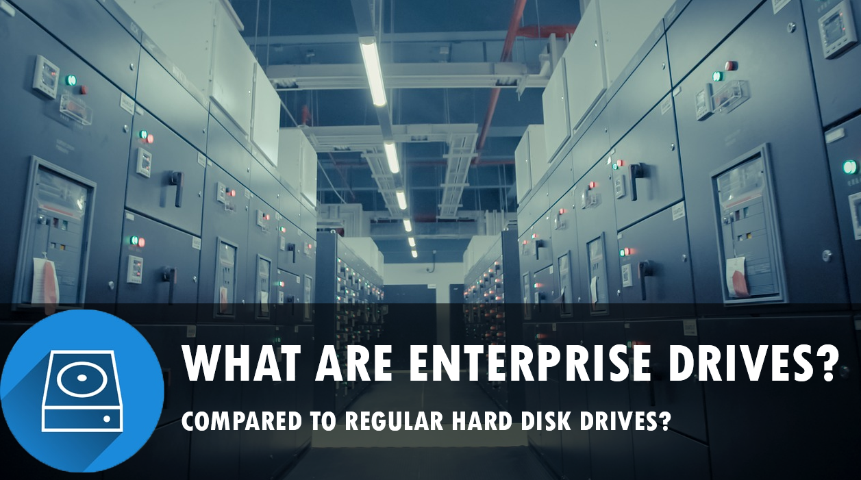 Enterprise Level vs Desktop Hard drives,  explained.