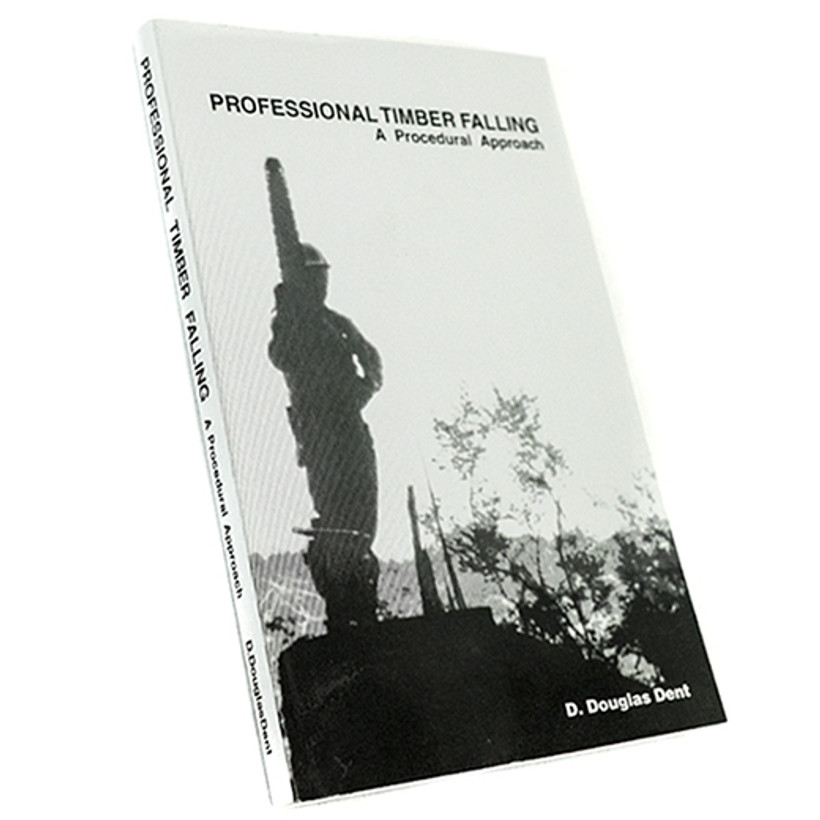 Professional Timber Falling by Douglas Dent