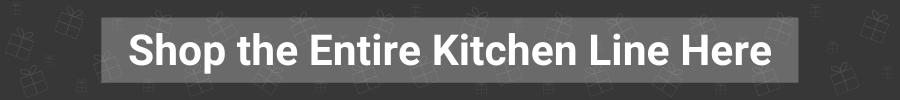 Shop the Entire Kitchen Line