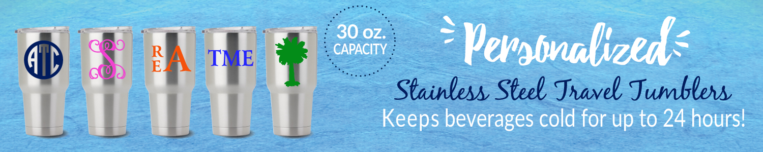 Personalized stainless steel tumblers. Keeps beverages cold for up to 24 hours!
