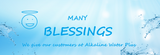 Many Blessings We Give Our Customers at Alkaline Water Plus