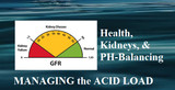 "Managing the ""Acid Load"": Health, Kidneys, & PH-Balancing"