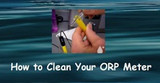 Ionized Water Testing: Clean your ORP Meter