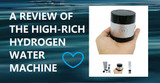 A Review of the High-Rich - My Best Portable Hydrogen Water Machine